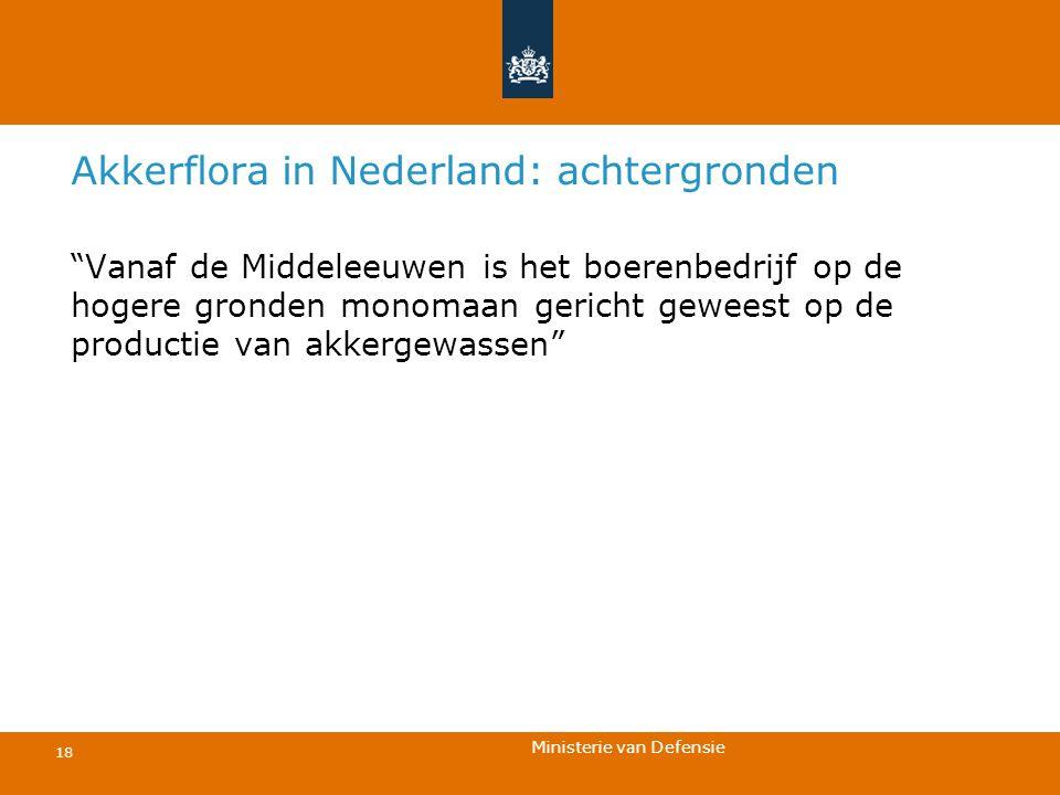 """Ministerie van Defensie 18 Akkerflora in Nederland: achtergronden """"Vanaf de Middeleeuwen is het boerenbedrijf op de hogere gronden monomaan gericht ge"""