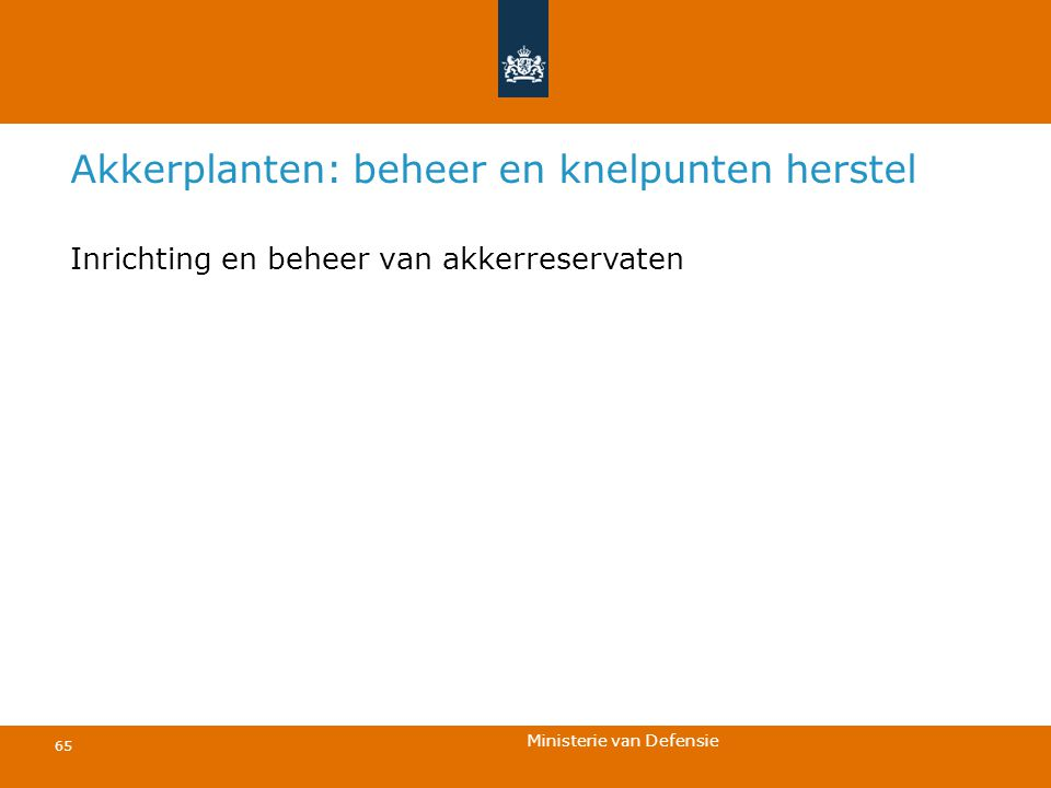 Ministerie van Defensie 65 Akkerplanten: beheer en knelpunten herstel Inrichting en beheer van akkerreservaten