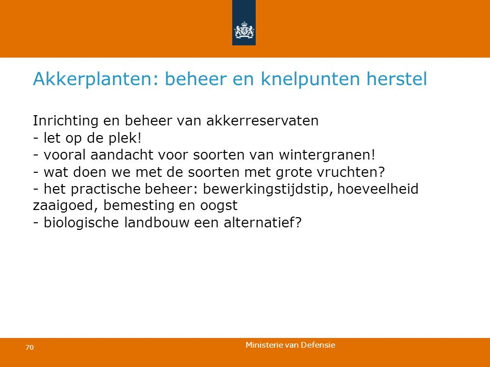 Ministerie van Defensie 70 Akkerplanten: beheer en knelpunten herstel Inrichting en beheer van akkerreservaten - let op de plek! - vooral aandacht voo