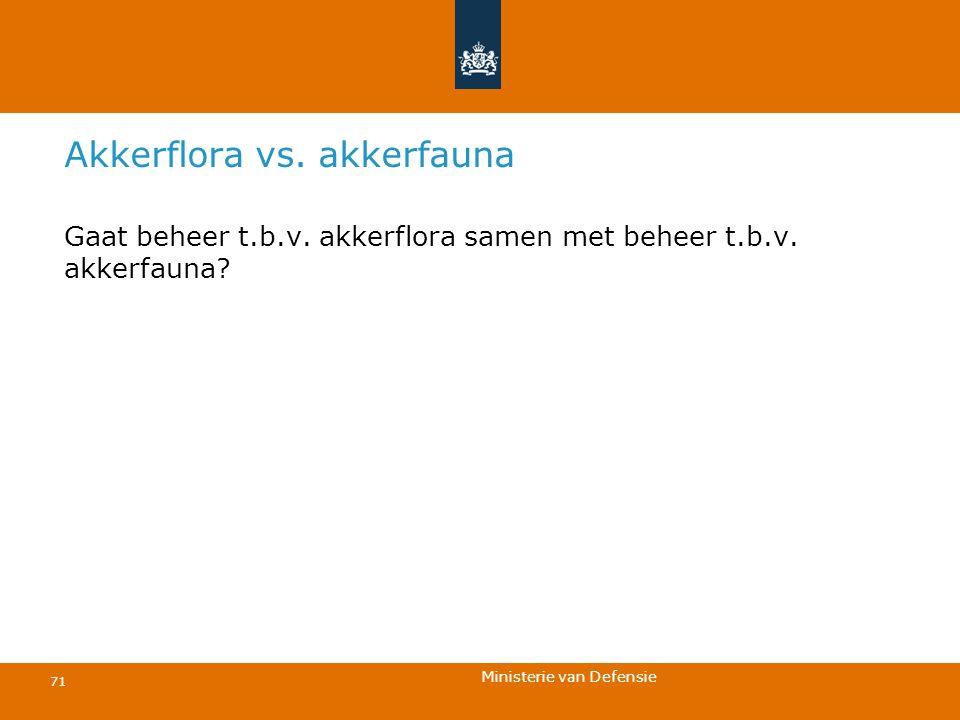 Ministerie van Defensie 71 Akkerflora vs. akkerfauna Gaat beheer t.b.v. akkerflora samen met beheer t.b.v. akkerfauna?