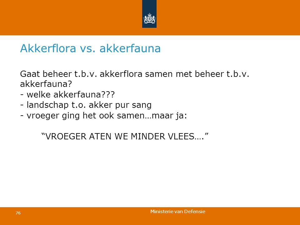 Ministerie van Defensie 76 Akkerflora vs. akkerfauna Gaat beheer t.b.v. akkerflora samen met beheer t.b.v. akkerfauna? - welke akkerfauna??? - landsch