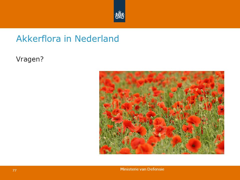 Ministerie van Defensie 77 Akkerflora in Nederland Vragen?
