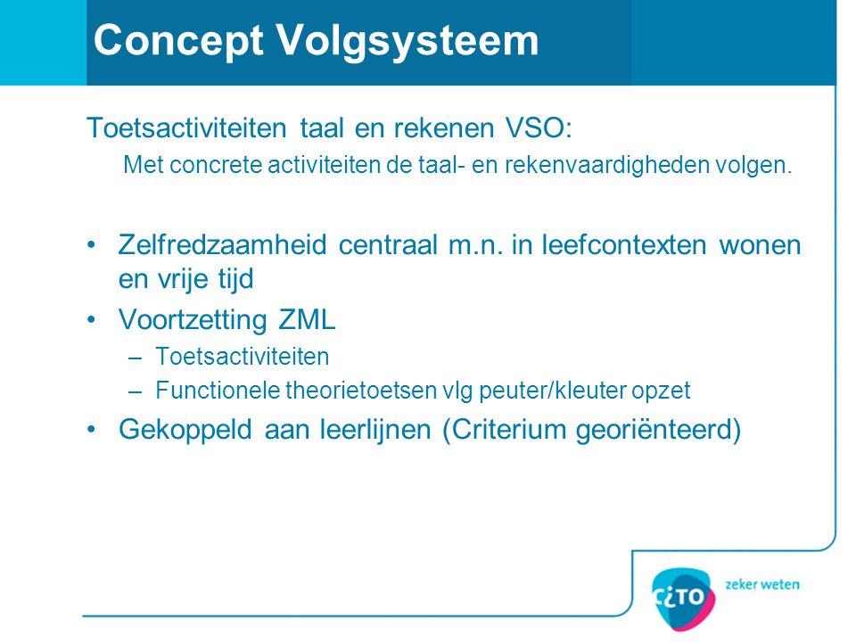 Concept Volgsysteem Toetsactiviteiten taal en rekenen VSO: Met concrete activiteiten de taal- en rekenvaardigheden volgen. •Zelfredzaamheid centraal m