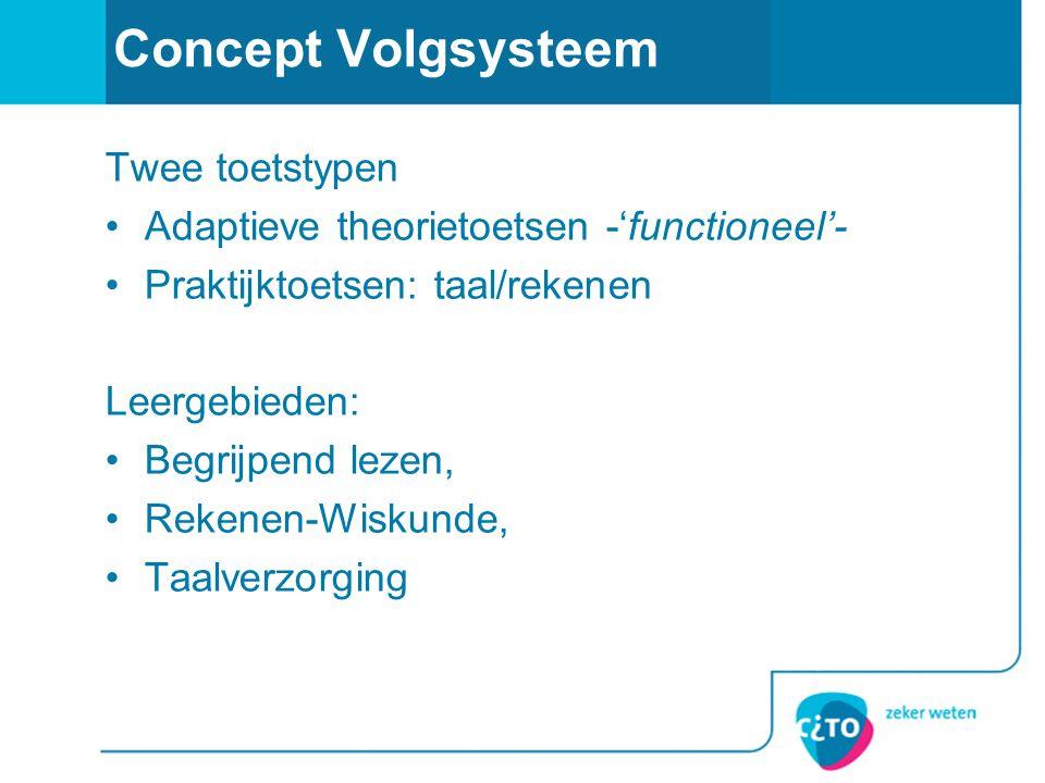 Concept Volgsysteem Twee toetstypen •Adaptieve theorietoetsen -'functioneel'- •Praktijktoetsen: taal/rekenen Leergebieden: •Begrijpend lezen, •Rekenen