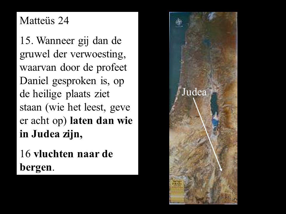 Matteüs 24 15. Wanneer gij dan de gruwel der verwoesting, waarvan door de profeet Daniel gesproken is, op de heilige plaats ziet staan (wie het leest,