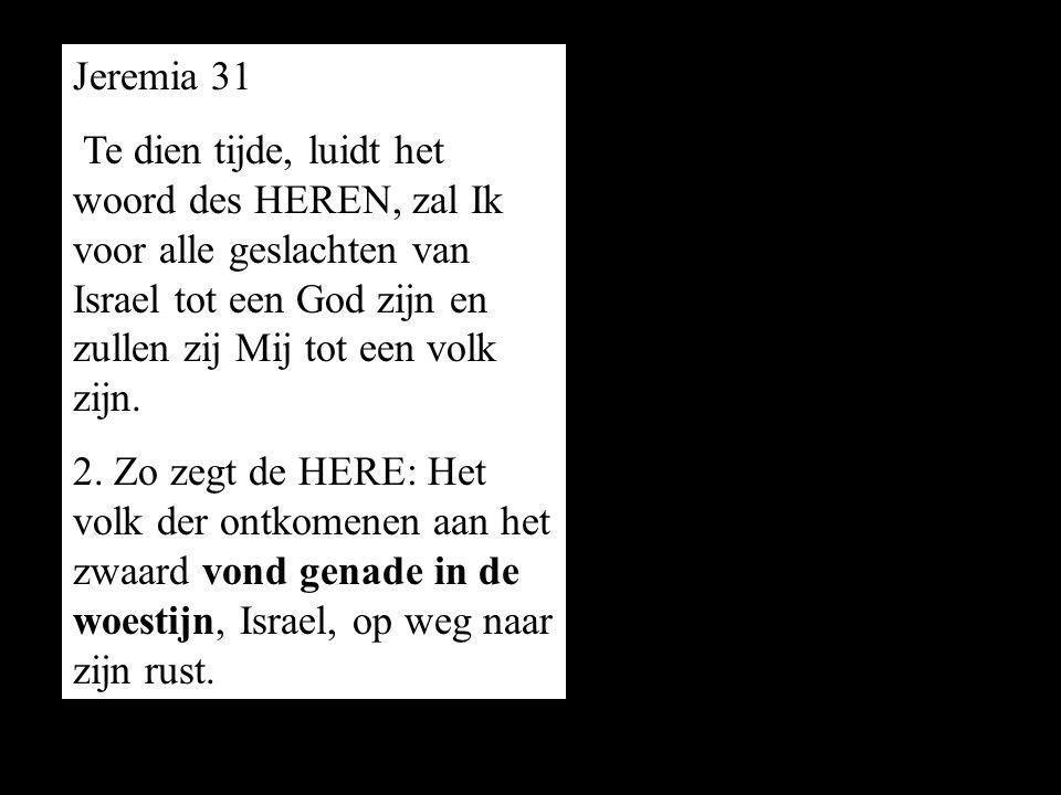 Te dien tijde, luidt het woord des HEREN, zal Ik voor alle geslachten van Israel tot een God zijn en zullen zij Mij tot een volk zijn. 2. Zo zegt de H
