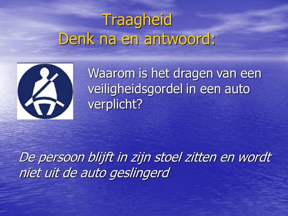 Traagheid Denk na en antwoord: Waarom is het dragen van een veiligheidsgordel in een auto verplicht? De persoon blijft in zijn stoel zitten en wordt n