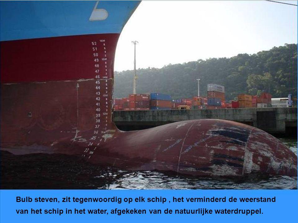 Bulb steven, zit tegenwoordig op elk schip, het verminderd de weerstand van het schip in het water, afgekeken van de natuurlijke waterdruppel.