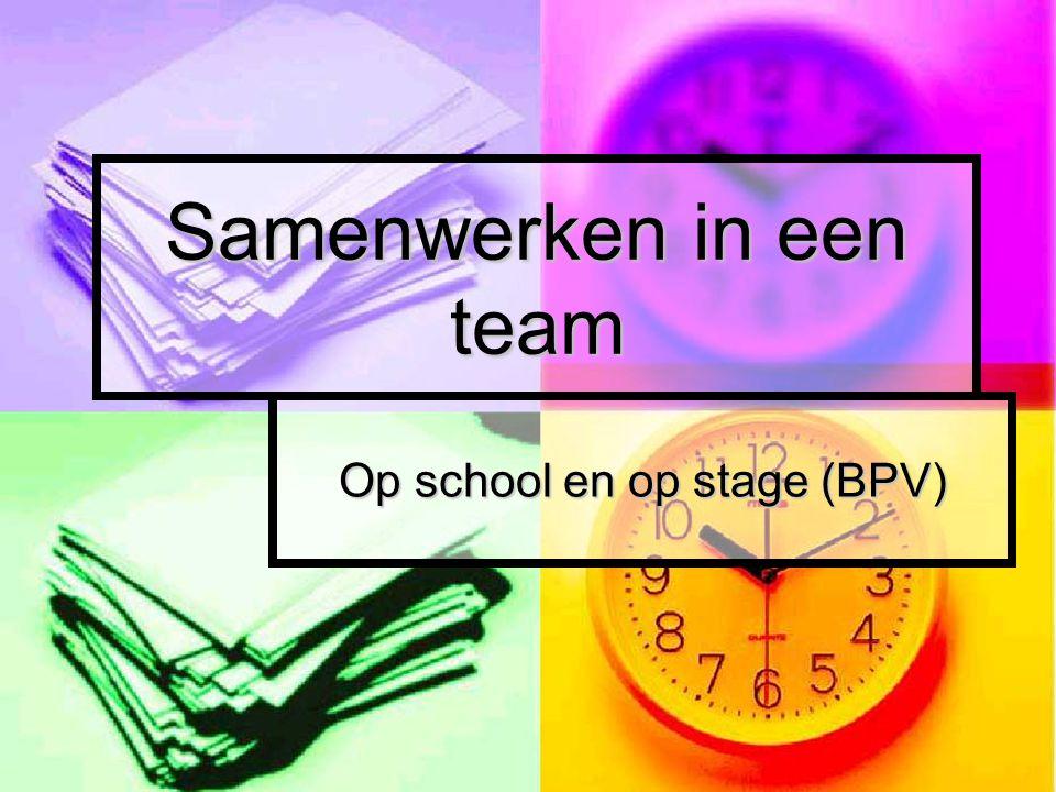 Samenwerken in een team Op school en op stage (BPV)
