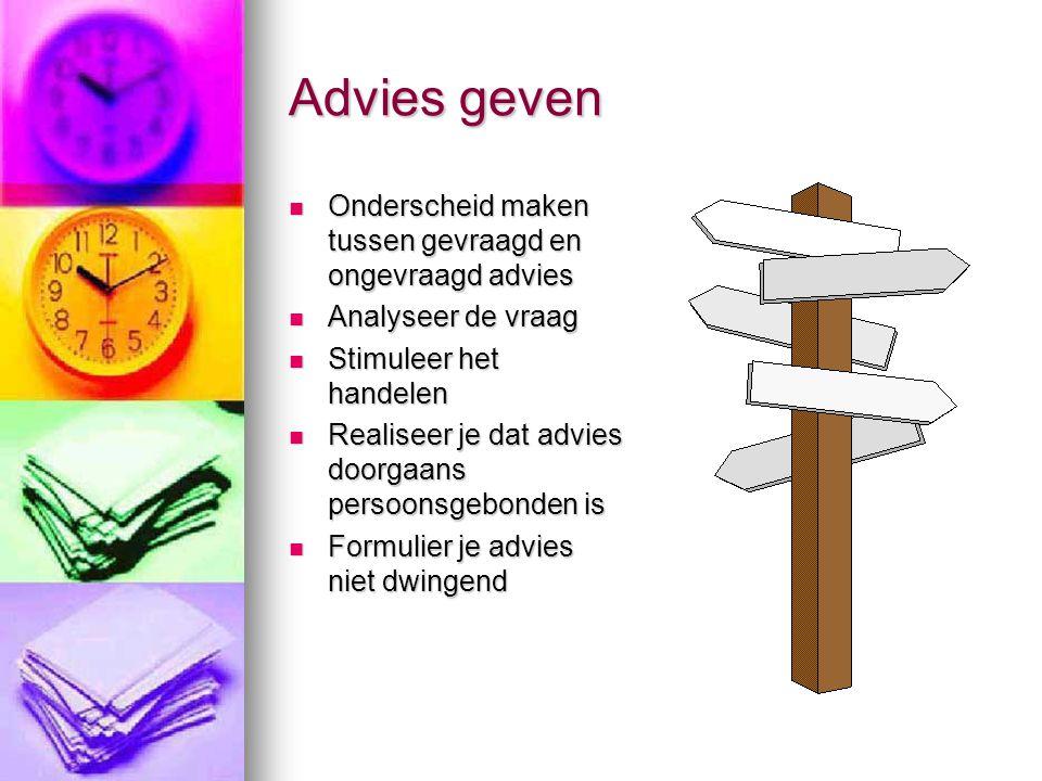 Advies geven  Onderscheid maken tussen gevraagd en ongevraagd advies  Analyseer de vraag  Stimuleer het handelen  Realiseer je dat advies doorgaan