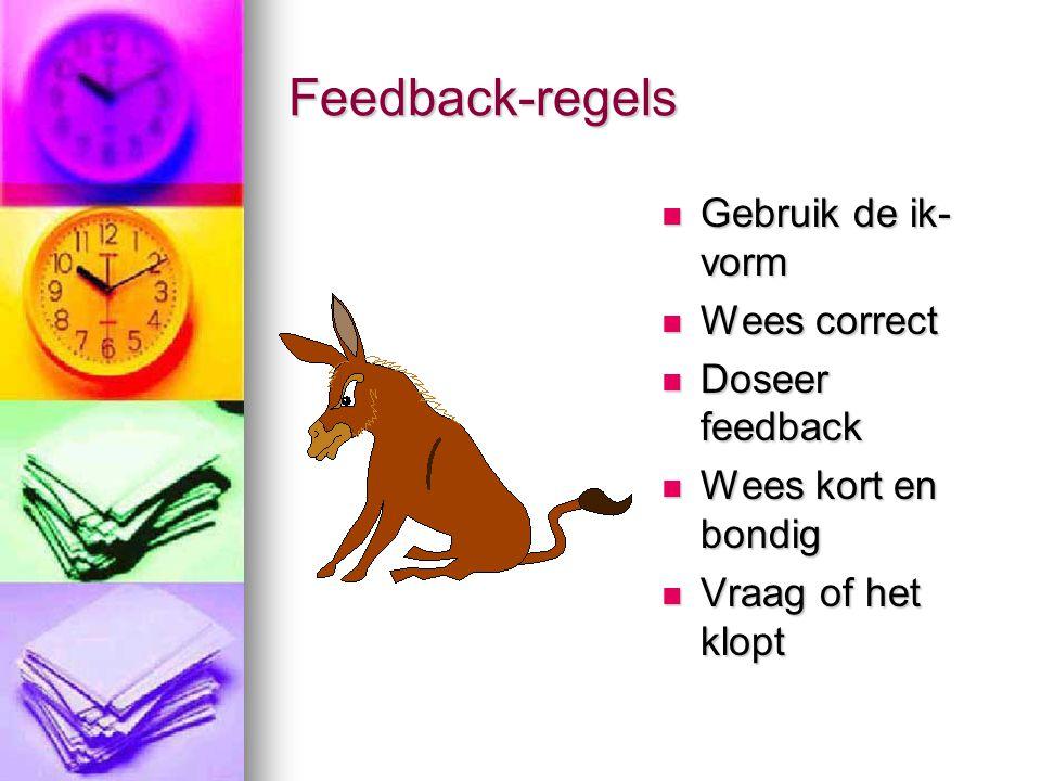 Feedback-regels  Gebruik de ik- vorm  Wees correct  Doseer feedback  Wees kort en bondig  Vraag of het klopt