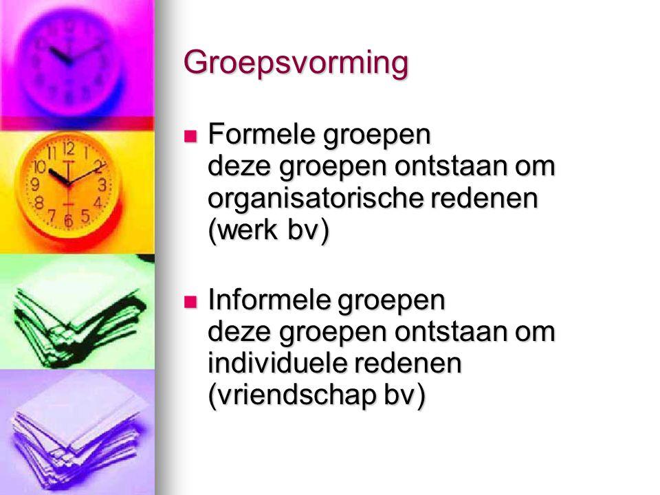 Groepsvorming  Formele groepen deze groepen ontstaan om organisatorische redenen (werk bv)  Informele groepen deze groepen ontstaan om individuele r