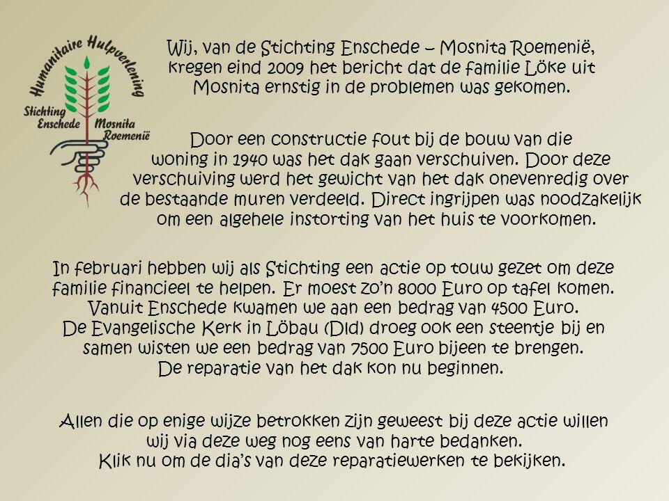 Wij, van de Stichting Enschede – Mosnita Roemenië, kregen eind 2009 het bericht dat de familie Löke uit Mosnita ernstig in de problemen was gekomen.