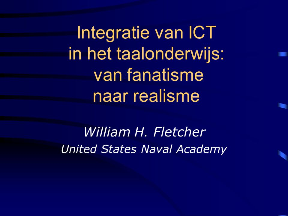 Integratie van ICT in het taalonderwijs: van fanatisme naar realisme William H. Fletcher United States Naval Academy
