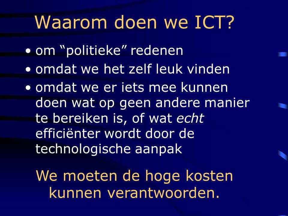 """Waarom doen we ICT? •om """"politieke"""" redenen •omdat we het zelf leuk vinden •omdat we er iets mee kunnen doen wat op geen andere manier te bereiken is,"""
