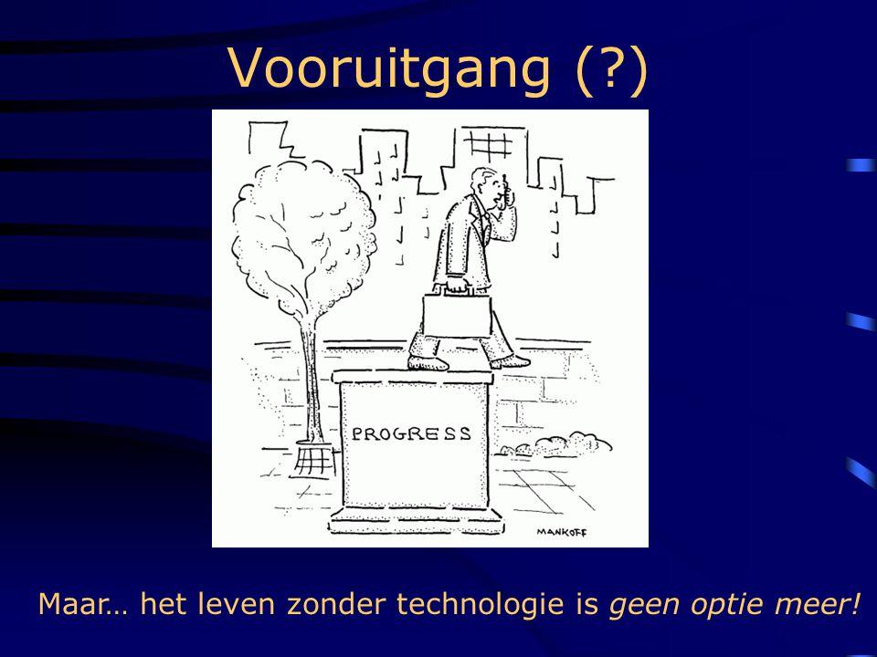 Vooruitgang ( ) Maar… het leven zonder technologie is geen optie meer!