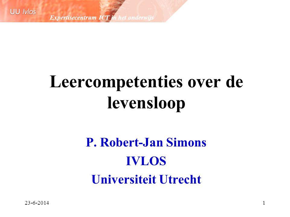 Expertisecentrum ICT in het onderwijs 23-6-20141 Leercompetenties over de levensloop P. Robert-Jan Simons IVLOS Universiteit Utrecht