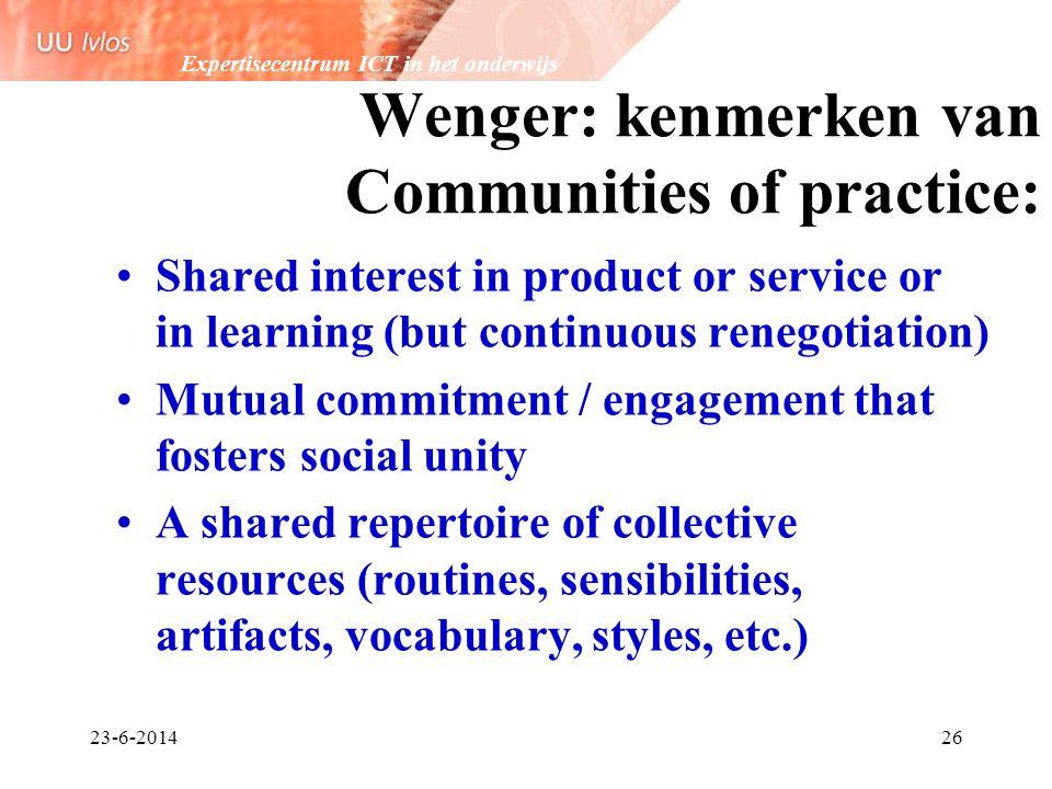 Expertisecentrum ICT in het onderwijs 23-6-201426 Wenger: kenmerken van Communities of practice: •Shared interest in product or service or in learning