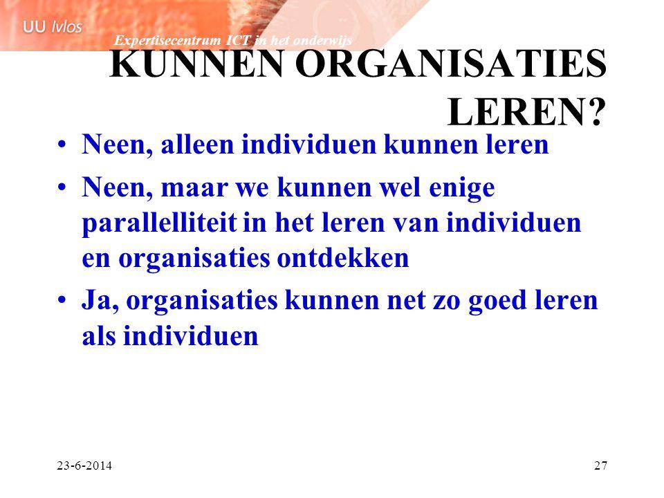 Expertisecentrum ICT in het onderwijs 23-6-201427 KUNNEN ORGANISATIES LEREN? •Neen, alleen individuen kunnen leren •Neen, maar we kunnen wel enige par