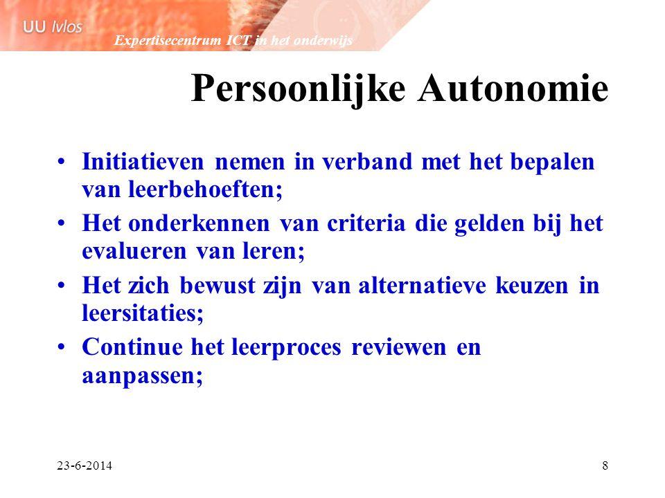 Expertisecentrum ICT in het onderwijs 23-6-20148 Persoonlijke Autonomie •Initiatieven nemen in verband met het bepalen van leerbehoeften; •Het onderke