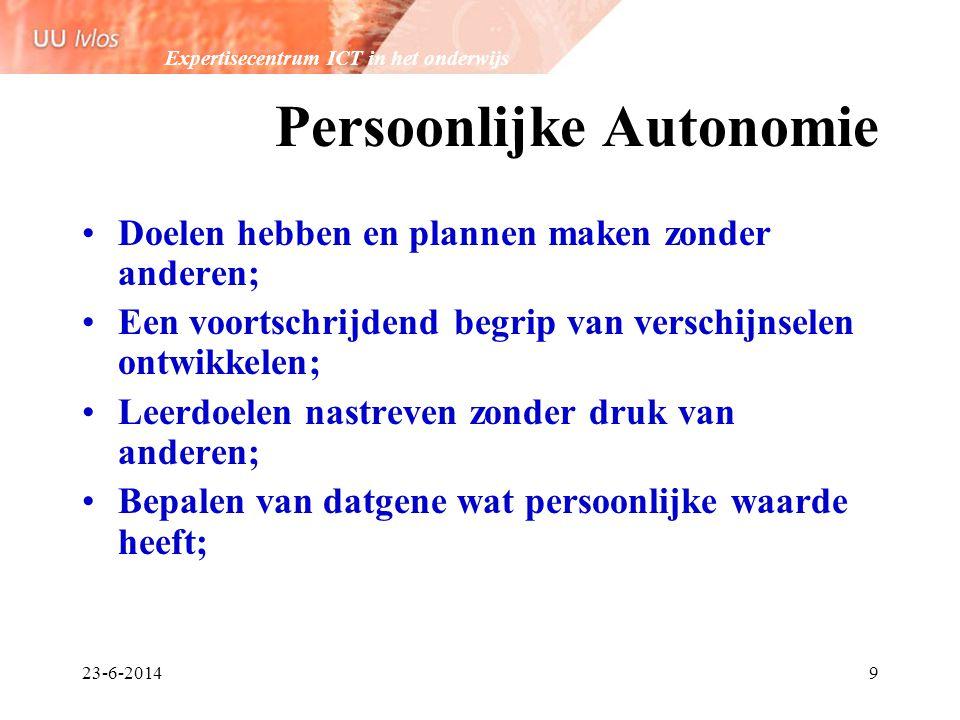 Expertisecentrum ICT in het onderwijs 23-6-20149 Persoonlijke Autonomie •Doelen hebben en plannen maken zonder anderen; •Een voortschrijdend begrip va