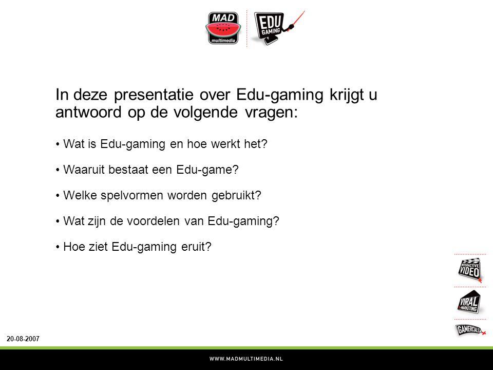 20-08-2007 In deze presentatie over Edu-gaming krijgt u antwoord op de volgende vragen: • Wat is Edu-gaming en hoe werkt het.