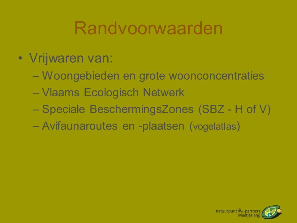 Randvoorwaarden •Vrijwaren van: –Woongebieden en grote woonconcentraties –Vlaams Ecologisch Netwerk –Speciale BeschermingsZones (SBZ - H of V) –Avifau