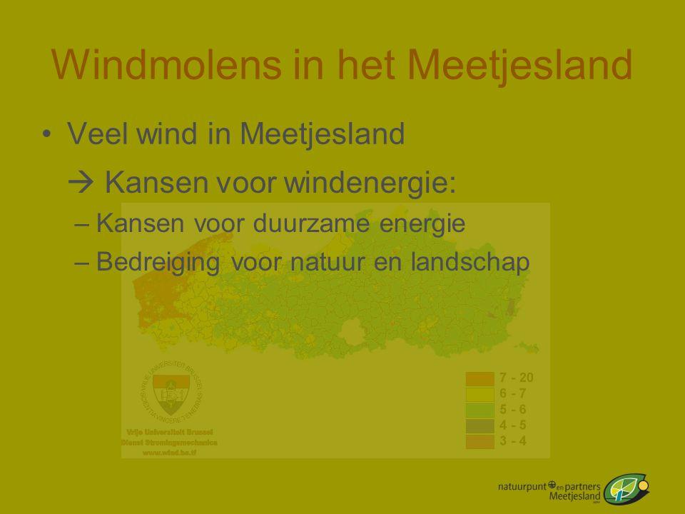 Windmolens in het Meetjesland •Veel wind in Meetjesland  Kansen voor windenergie: –Kansen voor duurzame energie –Bedreiging voor natuur en landschap