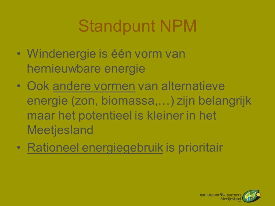Standpunt NPM •Windenergie is één vorm van hernieuwbare energie •Ook andere vormen van alternatieve energie (zon, biomassa,…) zijn belangrijk maar het