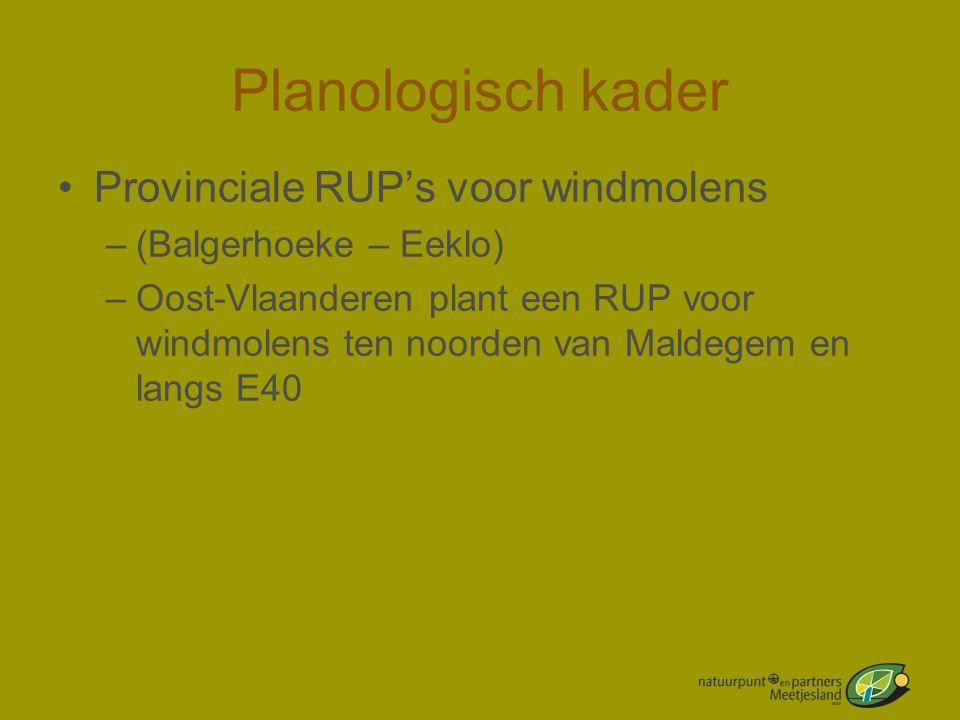 Planologisch kader •Provinciale RUP's voor windmolens –(Balgerhoeke – Eeklo) –Oost-Vlaanderen plant een RUP voor windmolens ten noorden van Maldegem e
