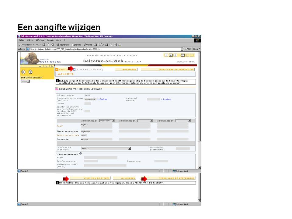 Een aangifte wijzigen Om de gegevens van de aangifte te wijzigen, doet u de nodige aanpassingen en klikt u op « TERUG NAAR DE VERZENDING » Om in een aangifte een fiche toe te voegen, te annuleren of te wijzigen klikt u op het tabblad of de knop « LIJST VAN DE FICHES »