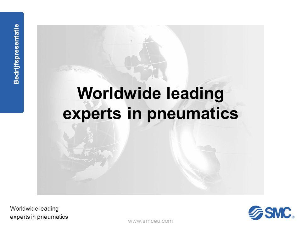 www.smceu.com Worldwide leading experts in pneumatics Bedrijfspresentatie Worldwide leading experts in pneumatics