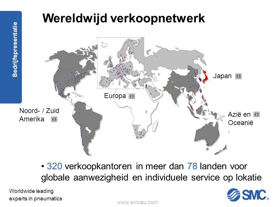 www.smceu.com Worldwide leading experts in pneumatics Bedrijfspresentatie Wereldwijd verkoopnetwerk Europa Azië en Oceanië Japan Noord- / Zuid Amerika • 320 verkoopkantoren in meer dan 78 landen voor globale aanwezigheid en individuele service op lokatie