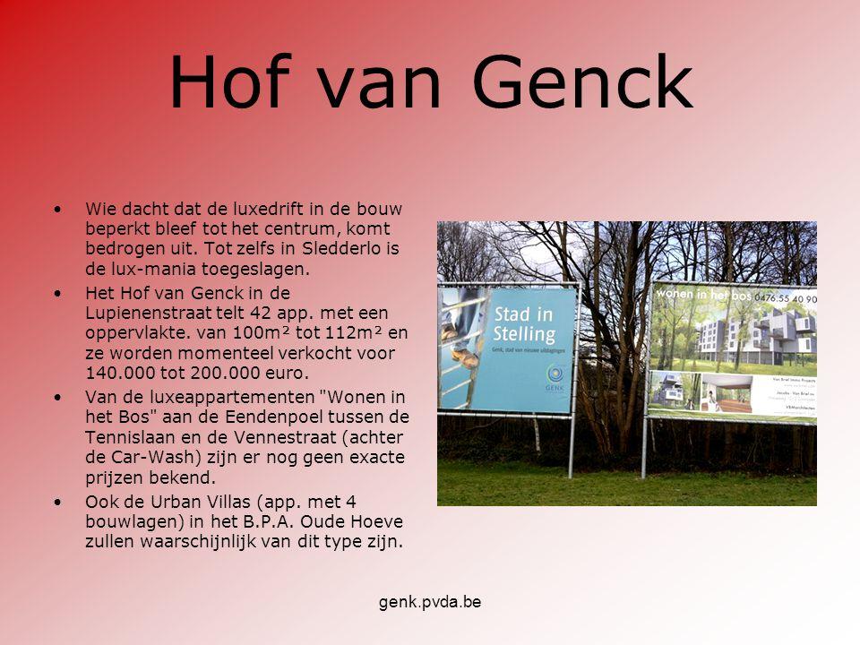 genk.pvda.be Hof van Genck •Wie dacht dat de luxedrift in de bouw beperkt bleef tot het centrum, komt bedrogen uit. Tot zelfs in Sledderlo is de lux-m