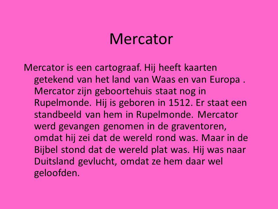 Mercator is een cartograaf. Hij heeft kaarten getekend van het land van Waas en van Europa. Mercator zijn geboortehuis staat nog in Rupelmonde. Hij is