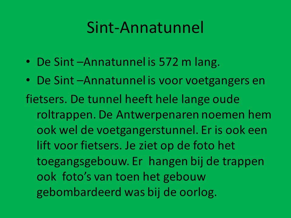 Sint-Annatunnel • De Sint –Annatunnel is 572 m lang. • De Sint –Annatunnel is voor voetgangers en fietsers. De tunnel heeft hele lange oude roltrappen