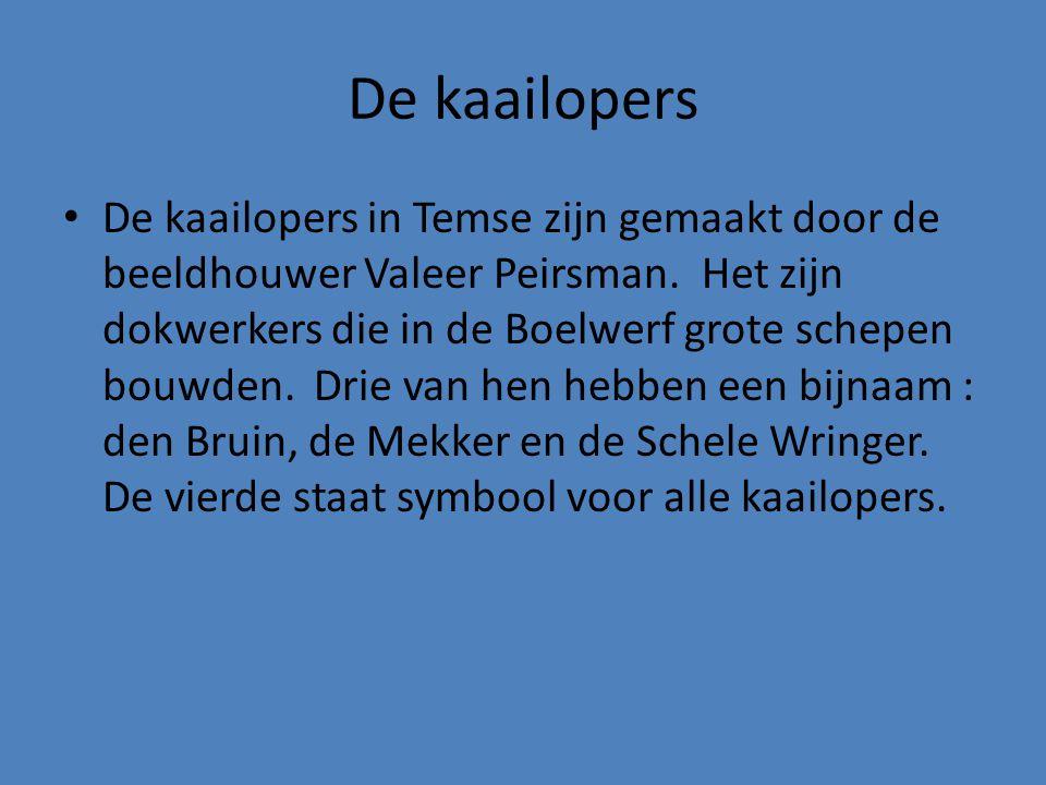 • De kaailopers in Temse zijn gemaakt door de beeldhouwer Valeer Peirsman. Het zijn dokwerkers die in de Boelwerf grote schepen bouwden. Drie van hen