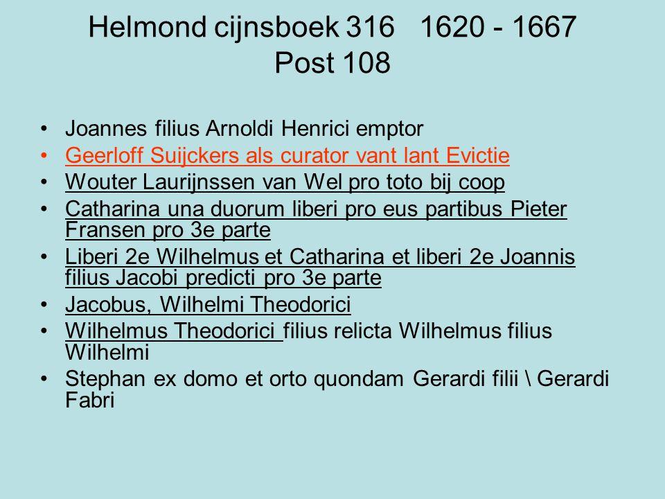 Helmond cijnsboek 316 1620 - 1667 Post 108 •Joannes filius Arnoldi Henrici emptor •Geerloff Suijckers als curator vant lant Evictie •Wouter Laurijnsse