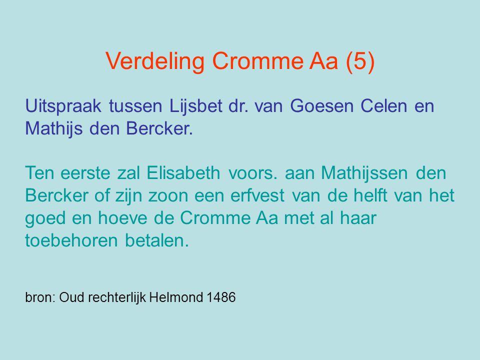Verdeling Cromme Aa (5) Uitspraak tussen Lijsbet dr. van Goesen Celen en Mathijs den Bercker. Ten eerste zal Elisabeth voors. aan Mathijssen den Berck