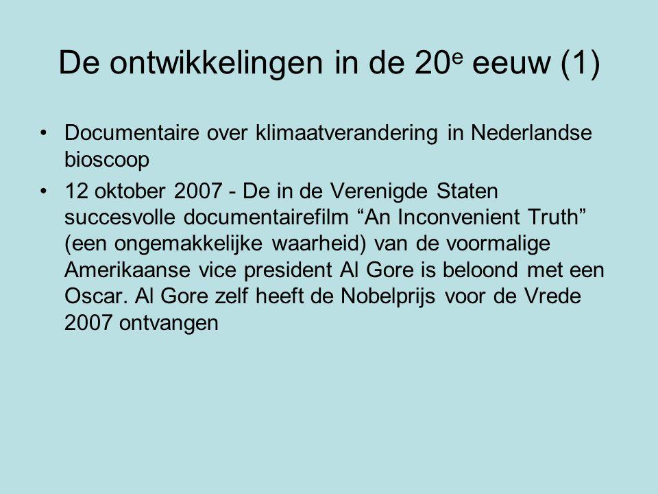 De ontwikkelingen in de 20 e eeuw (1) •Documentaire over klimaatverandering in Nederlandse bioscoop •12 oktober 2007 - De in de Verenigde Staten succe