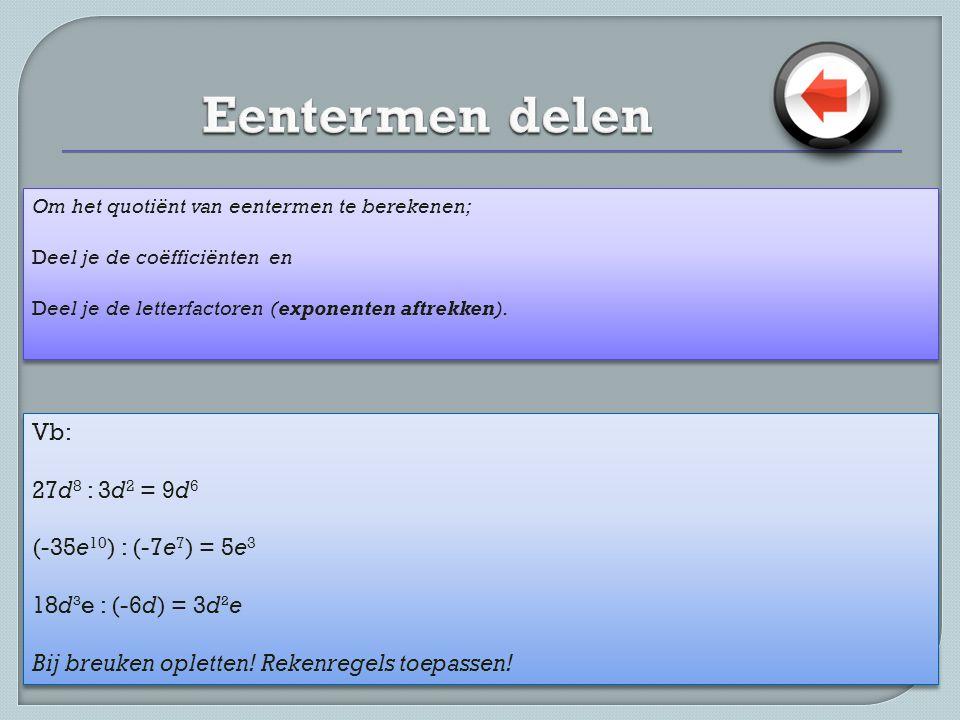 Om het quotiënt van eentermen te berekenen; Deel je de coëfficiënten en Deel je de letterfactoren (exponenten aftrekken). Om het quotiënt van eenterme