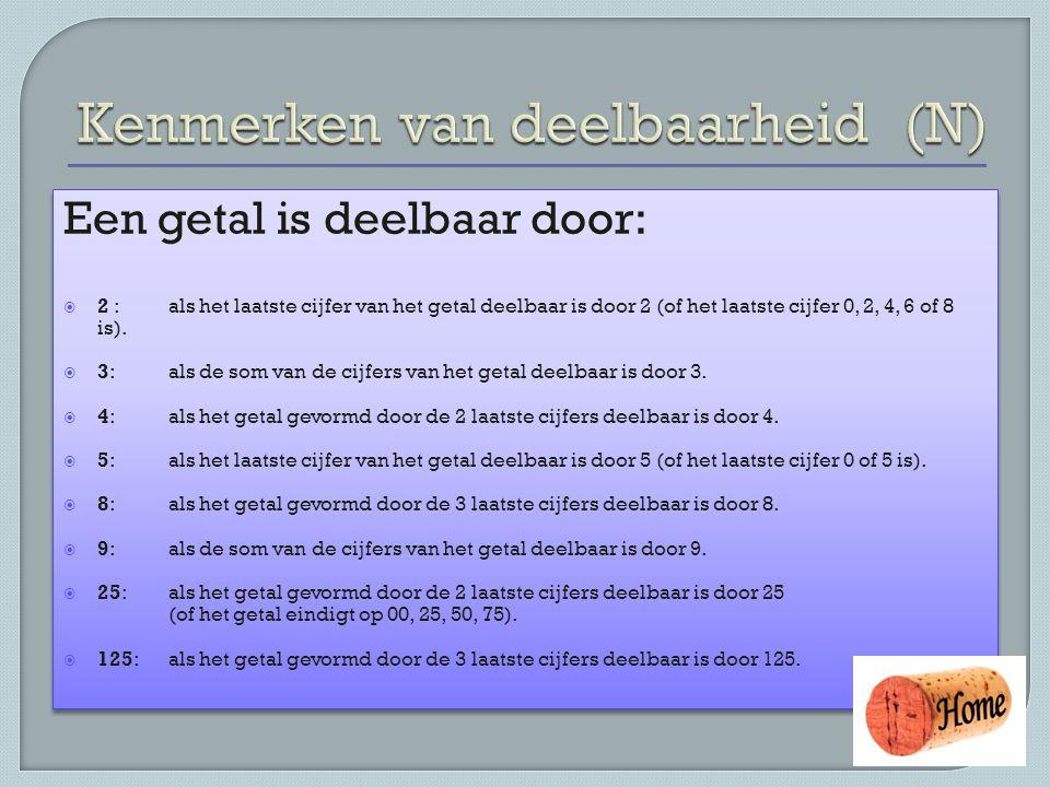 Een getal is deelbaar door:  2 :als het laatste cijfer van het getal deelbaar is door 2 (of het laatste cijfer 0, 2, 4, 6 of 8 is).