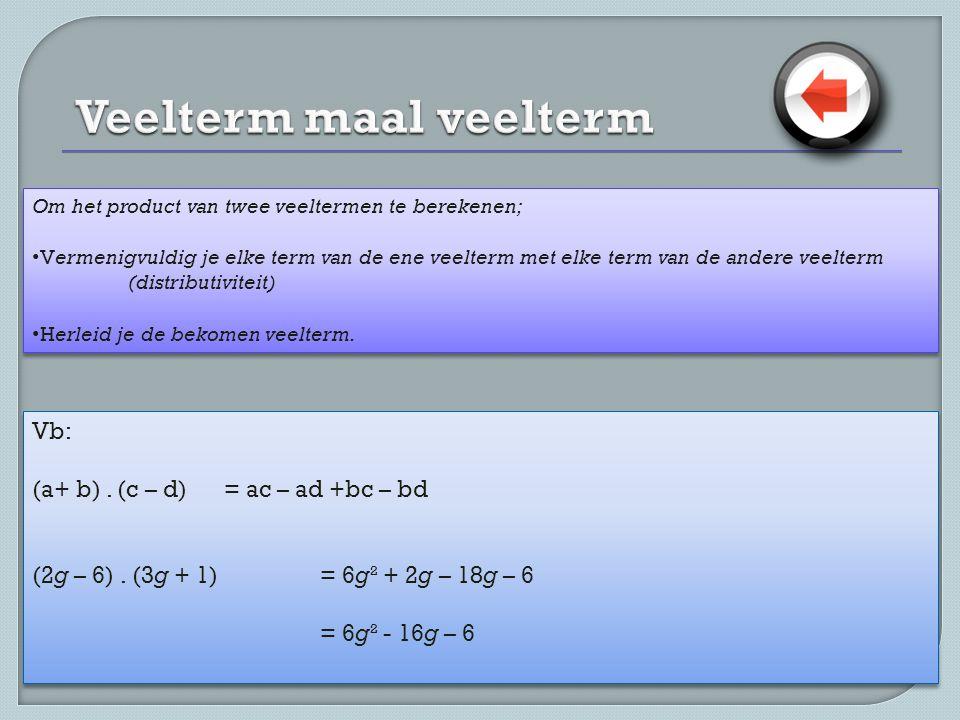 Om het product van twee veeltermen te berekenen; • Vermenigvuldig je elke term van de ene veelterm met elke term van de andere veelterm (distributiviteit) • Herleid je de bekomen veelterm.