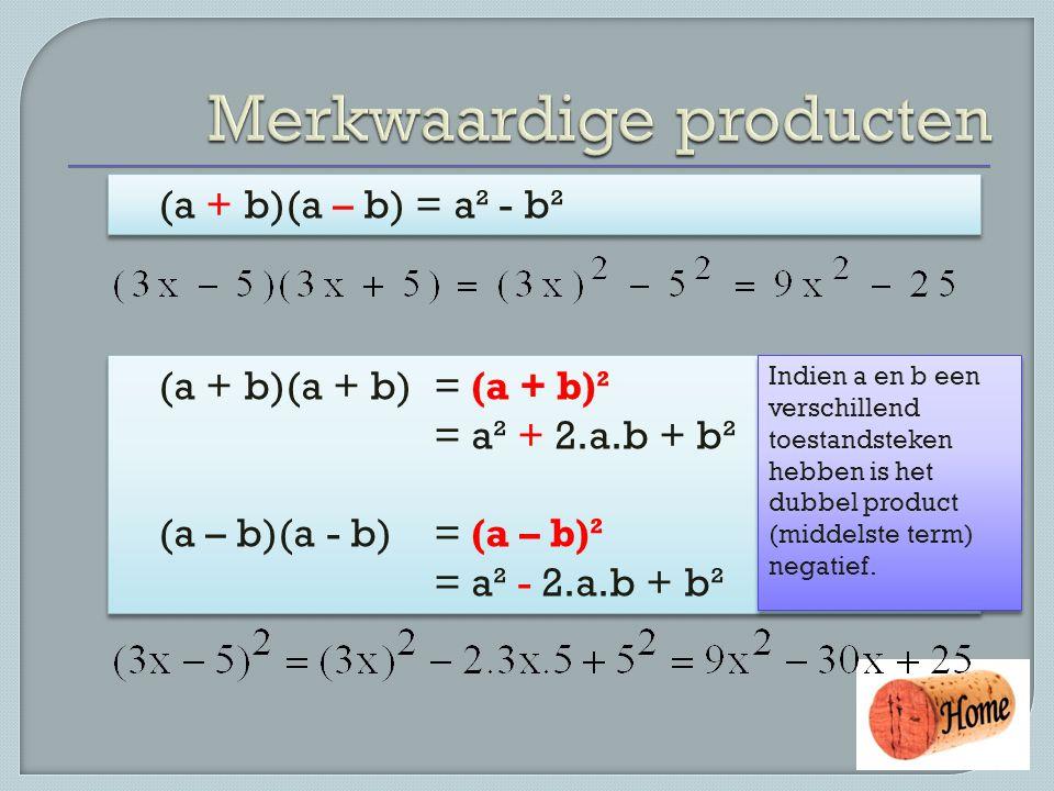 (a + b)(a – b) = a² - b² (a + b)(a + b) = (a + b)² = a² + 2.a.b + b² (a – b)(a - b) = (a – b)² = a² - 2.a.b + b² (a + b)(a + b) = (a + b)² = a² + 2.a.b + b² (a – b)(a - b) = (a – b)² = a² - 2.a.b + b² Indien a en b een verschillend toestandsteken hebben is het dubbel product (middelste term) negatief.