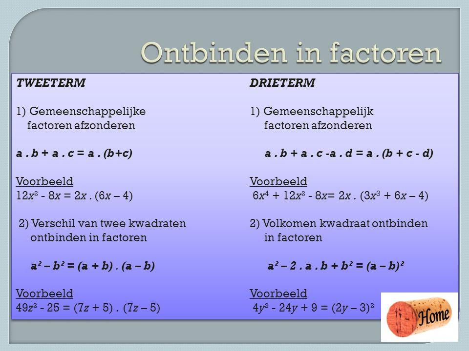 TWEETERMDRIETERM 1) Gemeenschappelijke 1) Gemeenschappelijk factoren afzonderen factoren afzonderen a. b + a. c = a. (b+c) a. b + a. c -a. d = a. (b +