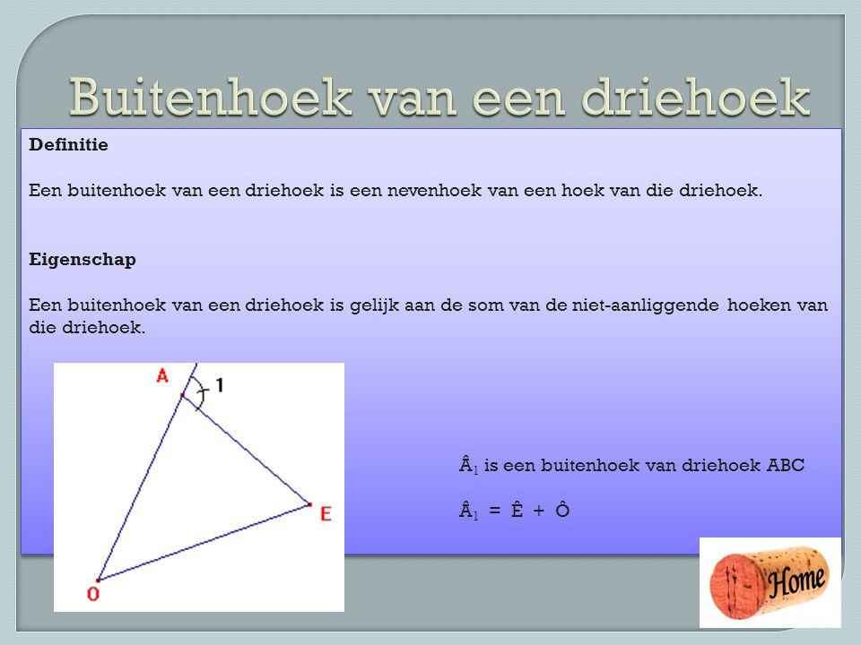 Definitie Een buitenhoek van een driehoek is een nevenhoek van een hoek van die driehoek. Eigenschap Een buitenhoek van een driehoek is gelijk aan de