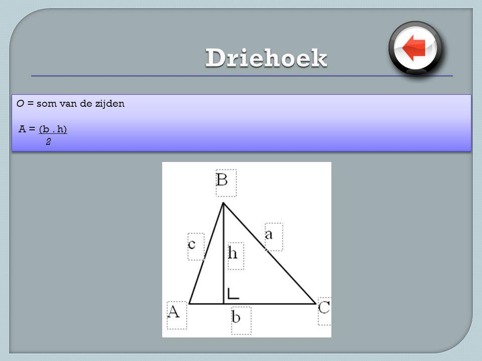 O = som van de zijden A = (b. h) 2 O = som van de zijden A = (b. h) 2
