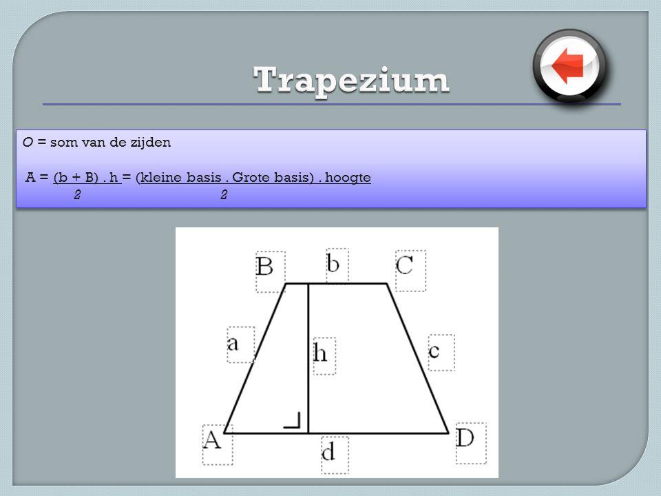 O = som van de zijden A = (b + B). h = (kleine basis. Grote basis). hoogte 22 O = som van de zijden A = (b + B). h = (kleine basis. Grote basis). hoog
