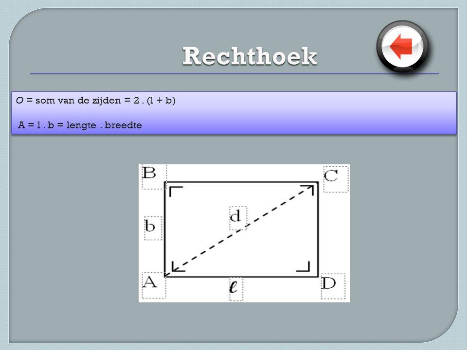 O = som van de zijden = 2. (l + b) A = l. b = lengte. breedte O = som van de zijden = 2. (l + b) A = l. b = lengte. breedte