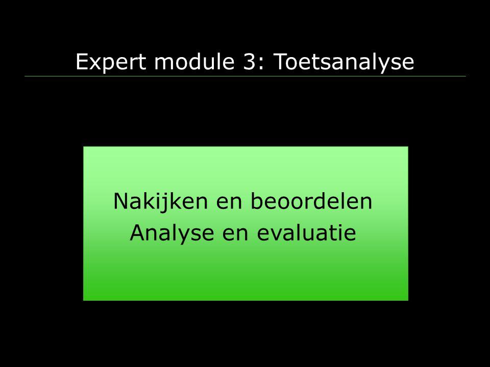 Expert module 3: Toetsanalyse Nakijken en beoordelen Analyse en evaluatie